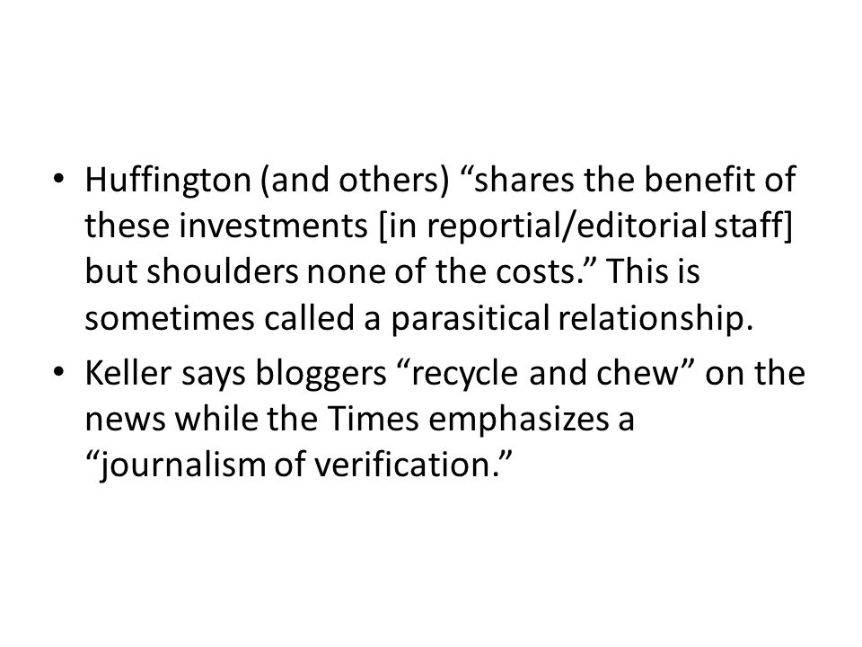 Huffington (and others) shares the benefit of these investments [in reportial/editorial staff] but shoulders none of the costs. This is sometimes called a parasitical relationship.